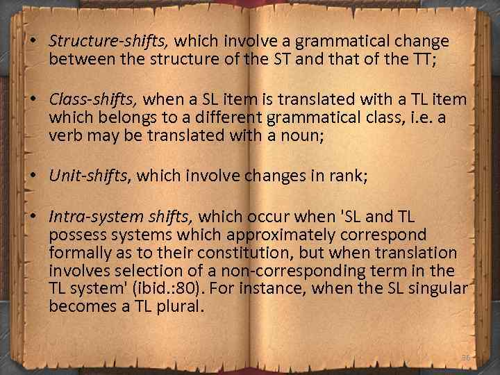• Structure-shifts, which involve a grammatical change between the structure of the ST