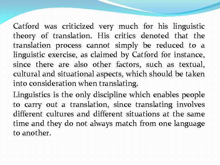 Catford was criticized very much for his linguistic theory of translation. His critics denoted