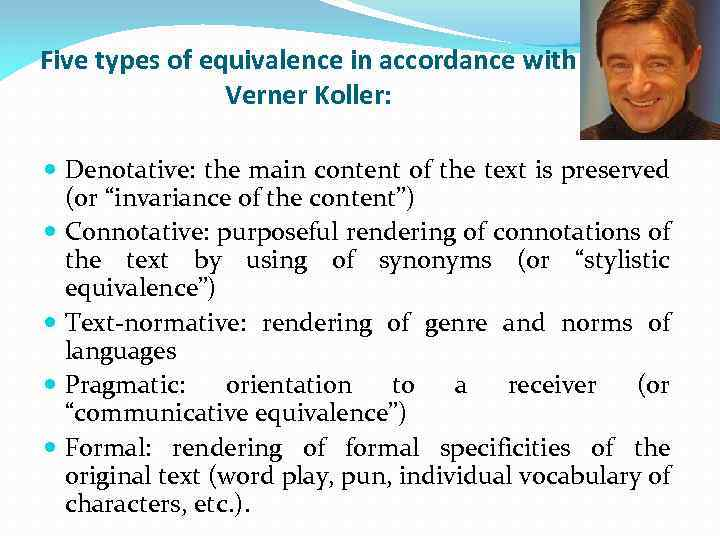 Five types of equivalence in accordance with Verner Koller: Denotative: the main content of