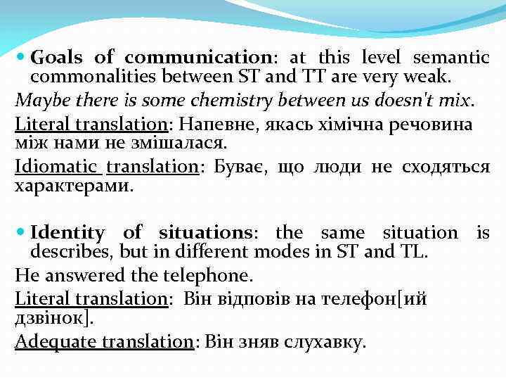 Goals of communication: at this level semantic commonalities between ST and TT are