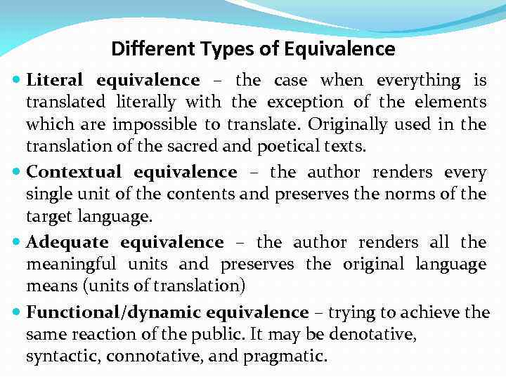 Different Types of Equivalence Literal equivalence – the case when everything is translated literally