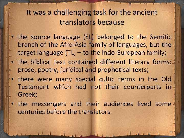 It was a challenging task for the ancient translators because • the source language