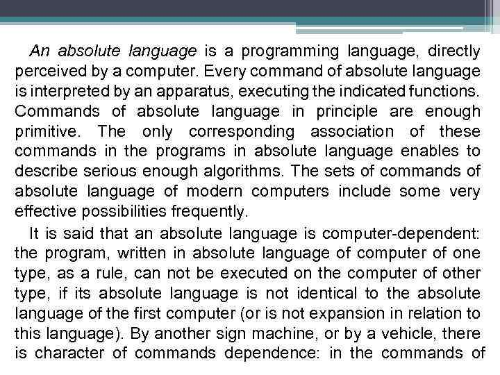 An absolute language is a programming language, directly perceived by a computer. Every command