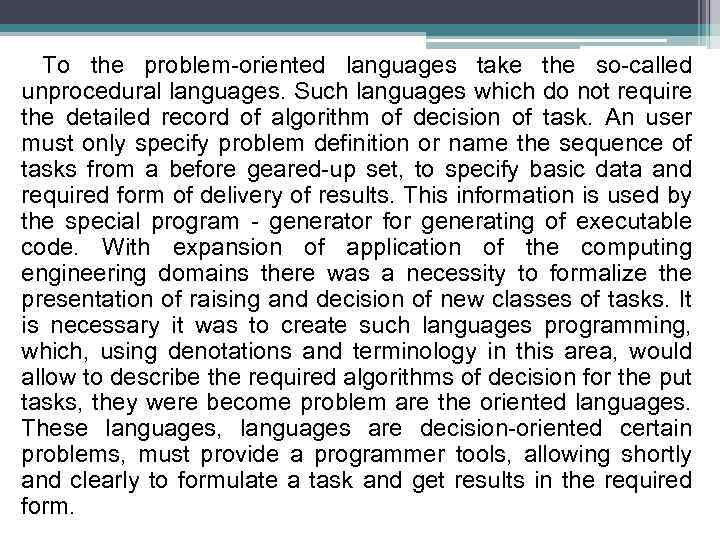 To the problem-oriented languages take the so-called unprocedural languages. Such languages which do not