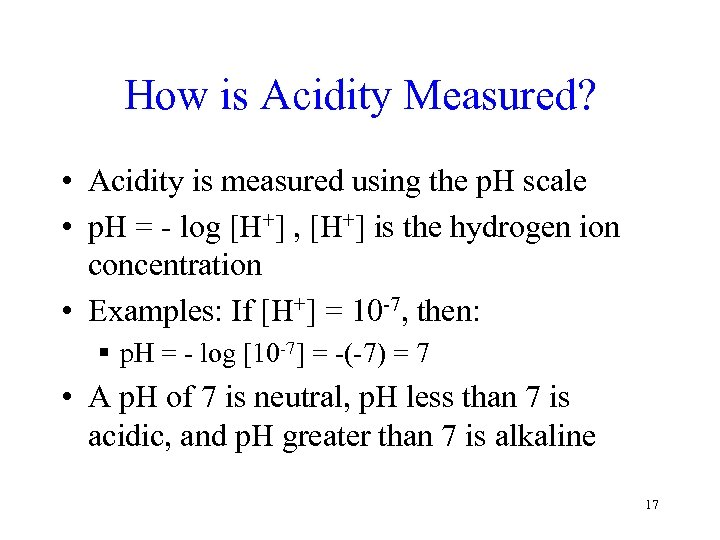 How is Acidity Measured? • Acidity is measured using the p. H scale •