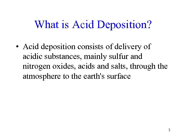 What is Acid Deposition? • Acid deposition consists of delivery of acidic substances, mainly