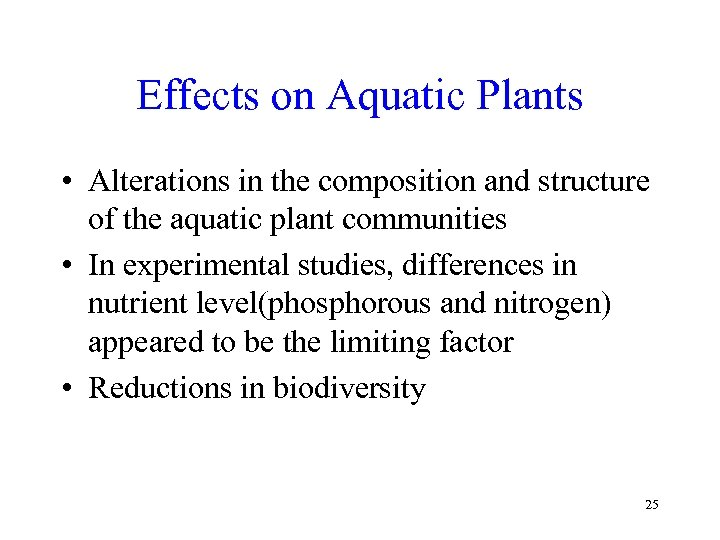 Effects on Aquatic Plants • Alterations in the composition and structure of the aquatic