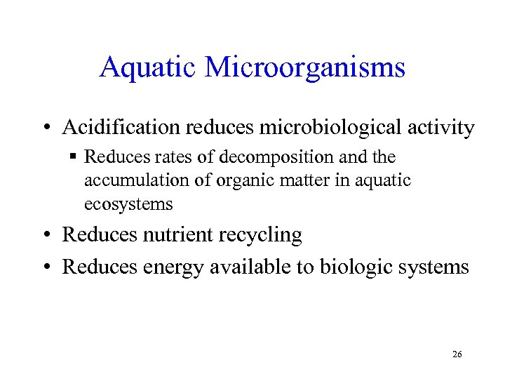 Aquatic Microorganisms • Acidification reduces microbiological activity § Reduces rates of decomposition and the