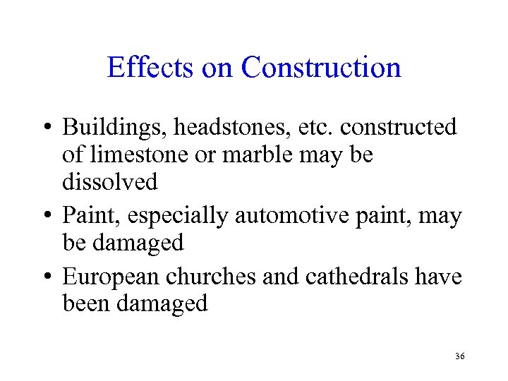 Effects on Construction • Buildings, headstones, etc. constructed of limestone or marble may be