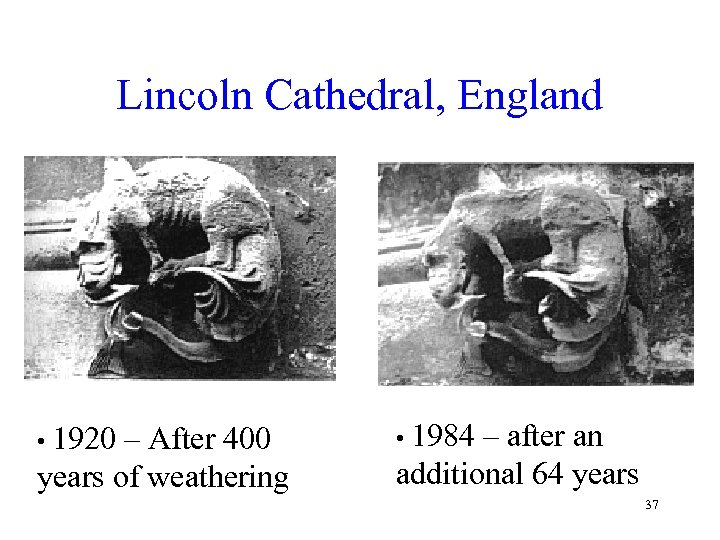 Lincoln Cathedral, England • 1920 – After 400 • 1984 – after an years