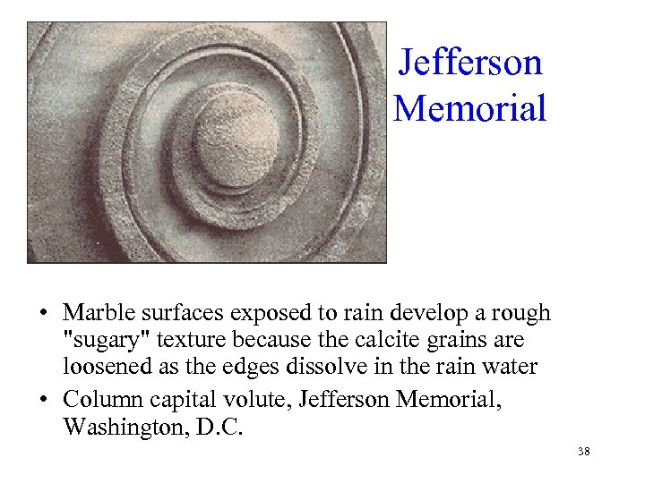 Jefferson Memorial • Marble surfaces exposed to rain develop a rough