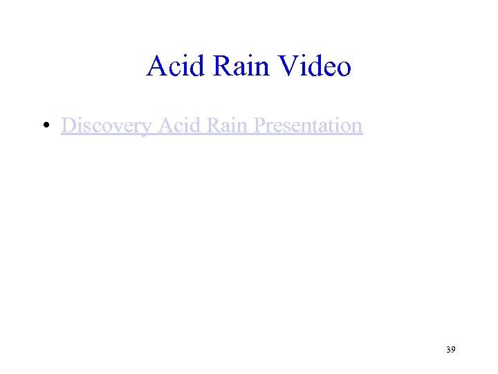 Acid Rain Video • Discovery Acid Rain Presentation 39