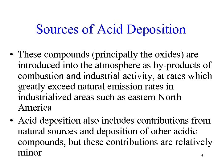 Sources of Acid Deposition • These compounds (principally the oxides) are introduced into the