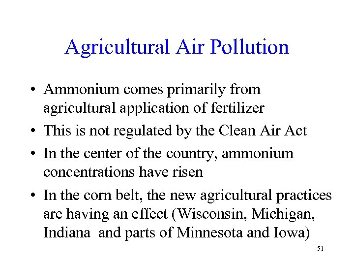 Agricultural Air Pollution • Ammonium comes primarily from agricultural application of fertilizer • This