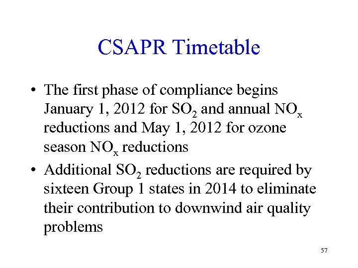 CSAPR Timetable • The first phase of compliance begins January 1, 2012 for SO