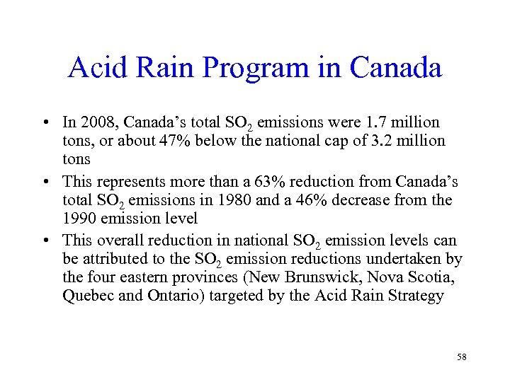 Acid Rain Program in Canada • In 2008, Canada's total SO 2 emissions were