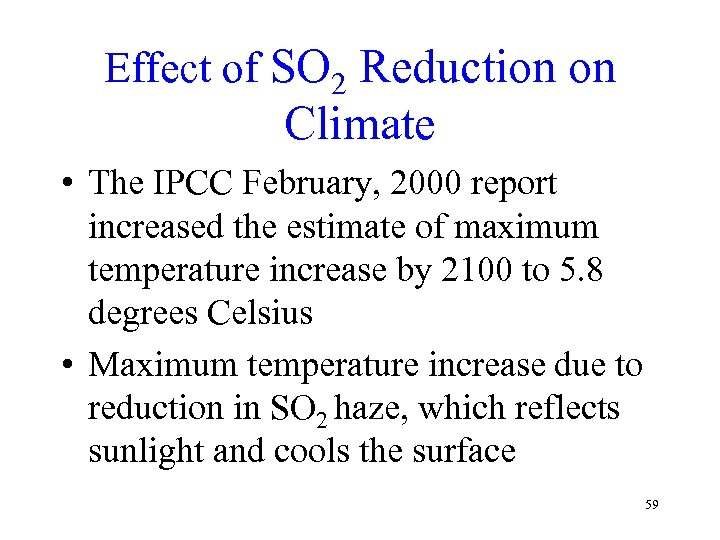 Effect of SO 2 Reduction on Climate • The IPCC February, 2000 report increased