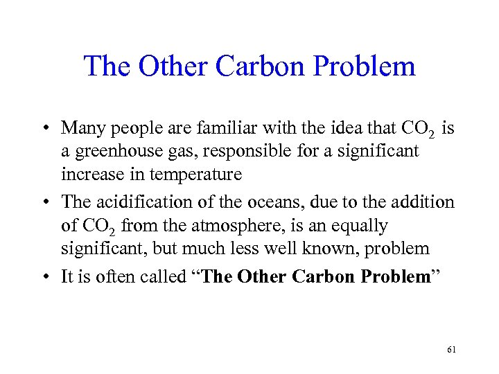 The Other Carbon Problem • Many people are familiar with the idea that CO