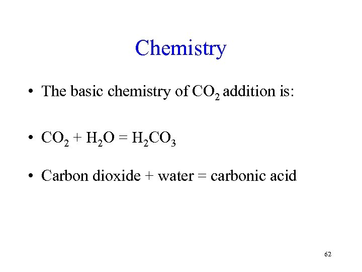 Chemistry • The basic chemistry of CO 2 addition is: • CO 2 +