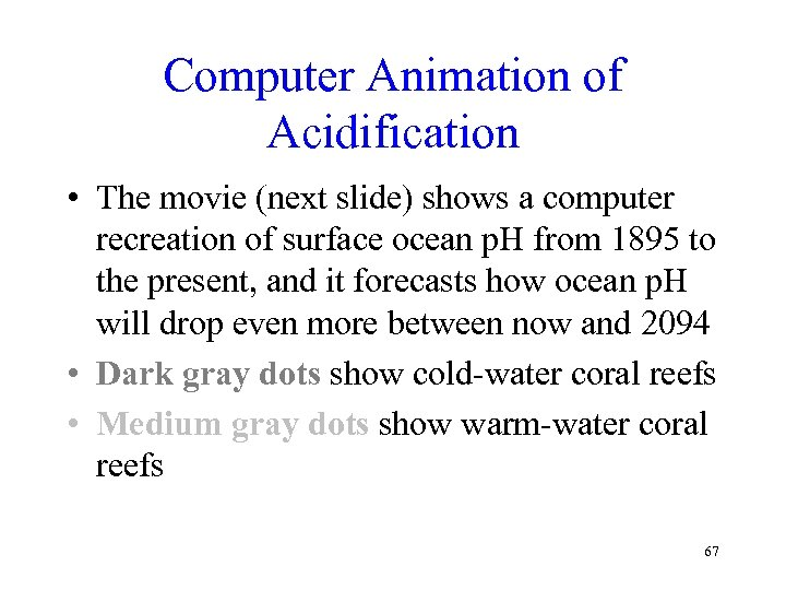 Computer Animation of Acidification • The movie (next slide) shows a computer recreation of