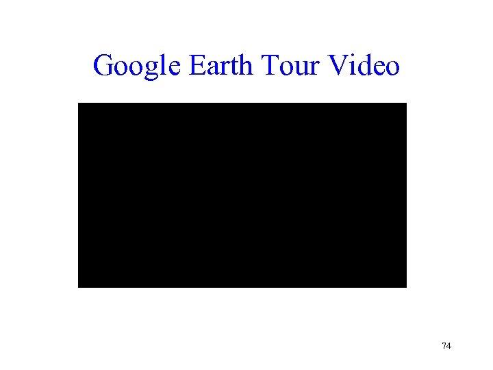 Google Earth Tour Video 74