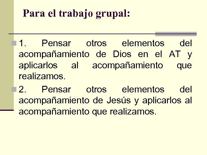 Para el trabajo grupal: n 1. Pensar otros elementos del acompañamiento de Dios en
