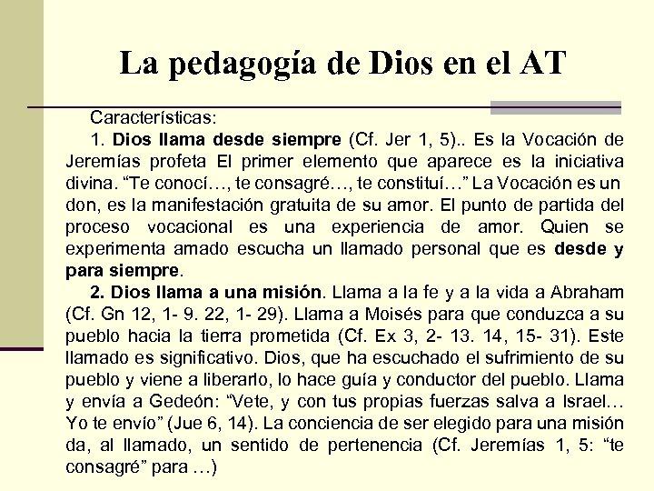 La pedagogía de Dios en el AT Características: 1. Dios llama desde siempre (Cf.