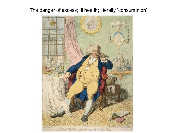 The danger of excess; ill health; literally 'consumption'