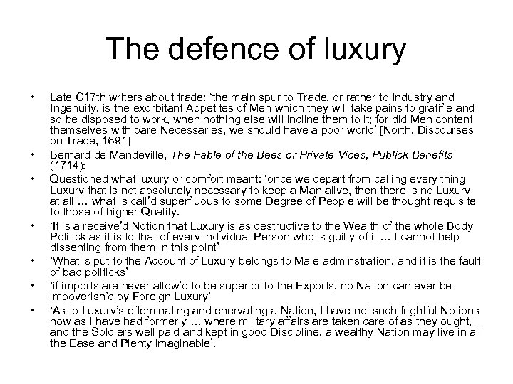 The defence of luxury • • Late C 17 th writers about trade: 'the