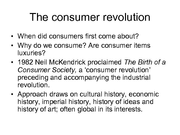 The consumer revolution • When did consumers first come about? • Why do we