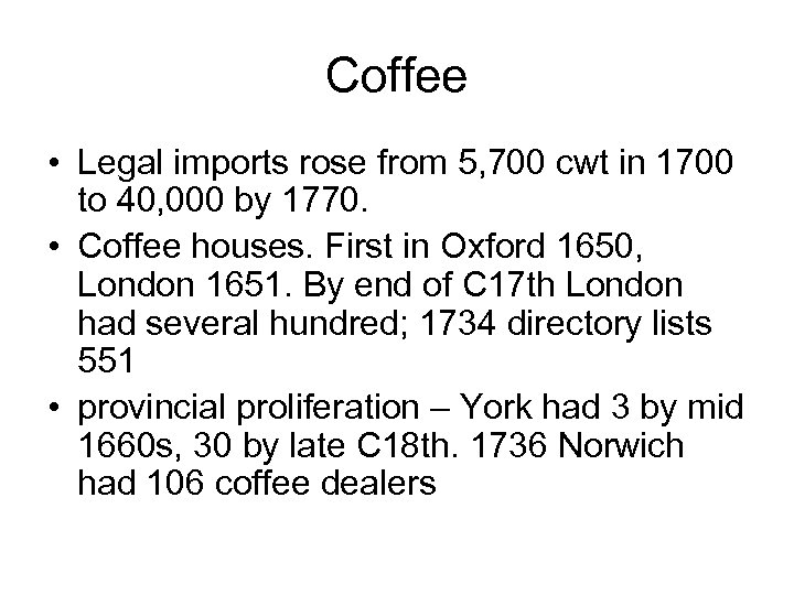 Coffee • Legal imports rose from 5, 700 cwt in 1700 to 40, 000