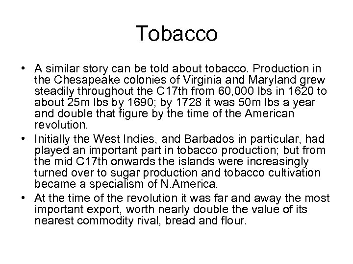 Tobacco • A similar story can be told about tobacco. Production in the Chesapeake