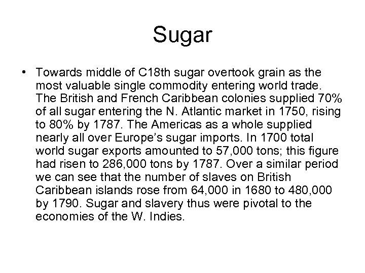 Sugar • Towards middle of C 18 th sugar overtook grain as the most