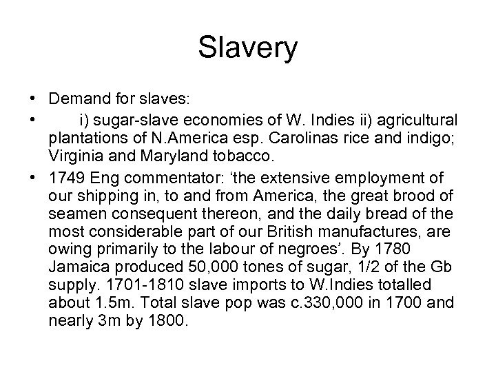 Slavery • Demand for slaves: • i) sugar-slave economies of W. Indies ii) agricultural