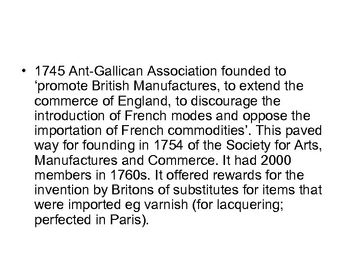 • 1745 Ant-Gallican Association founded to 'promote British Manufactures, to extend the commerce