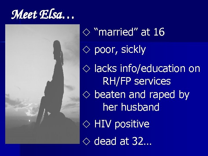 "Meet Elsa… ""married"" at 16 poor, sickly lacks info/education on RH/FP services beaten and"