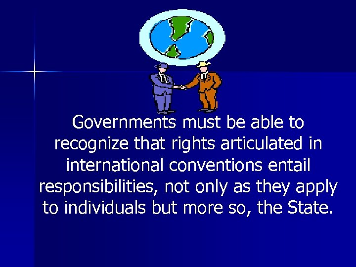 Governments must be able to recognize that rights articulated in international conventions entail responsibilities,