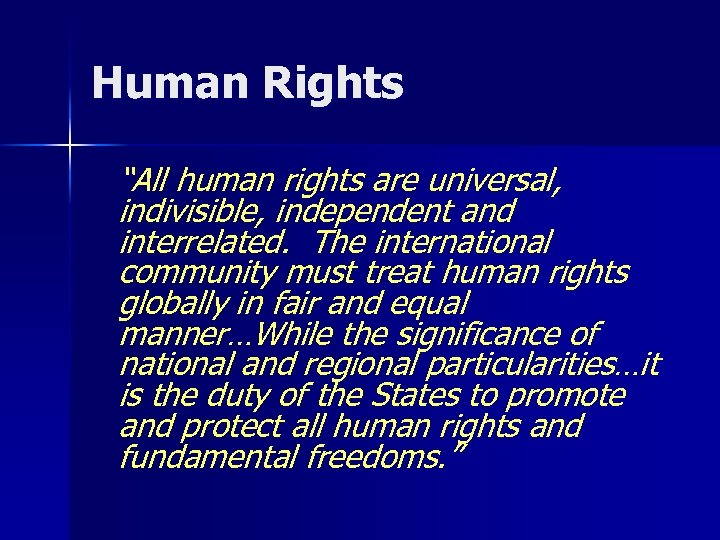 "Human Rights ""All human rights are universal, indivisible, independent and interrelated. The international community"