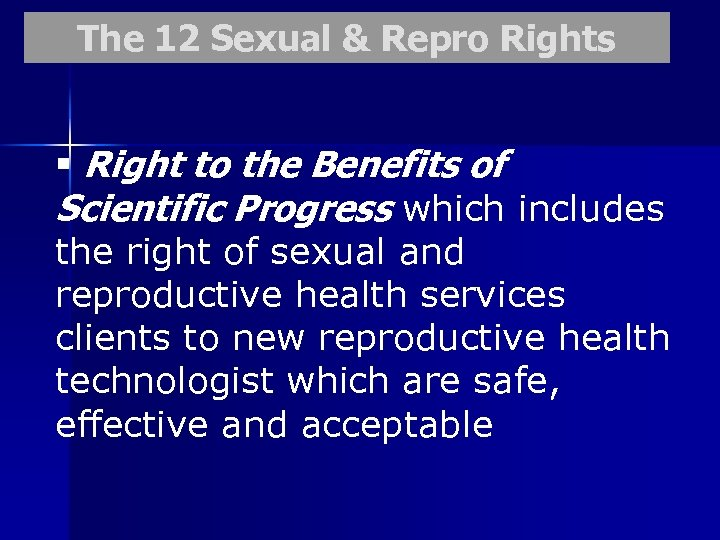 The 12 Sexual & Repro Rights § Right to the Benefits of Scientific Progress