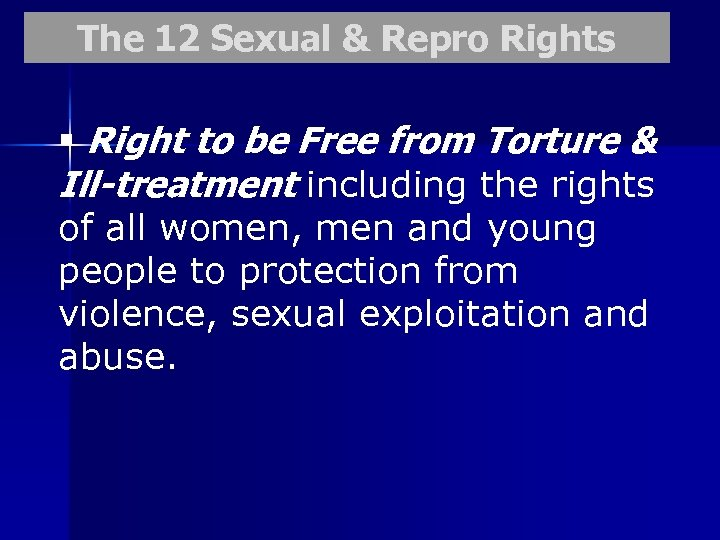 The 12 Sexual & Repro Rights § Right to be Free from Torture &