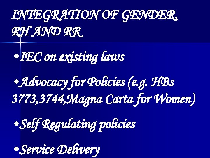 INTEGRATION OF GENDER, RH AND RR • IEC on existing laws • Advocacy for