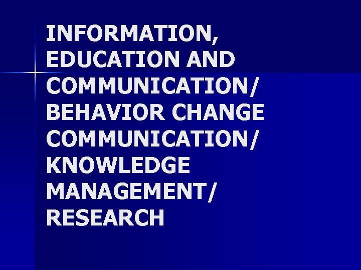 INFORMATION, EDUCATION AND COMMUNICATION/ BEHAVIOR CHANGE COMMUNICATION/ KNOWLEDGE MANAGEMENT/ RESEARCH