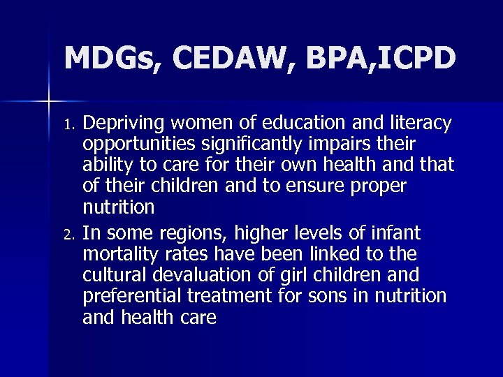 MDGs, CEDAW, BPA, ICPD 1. 2. Depriving women of education and literacy opportunities significantly