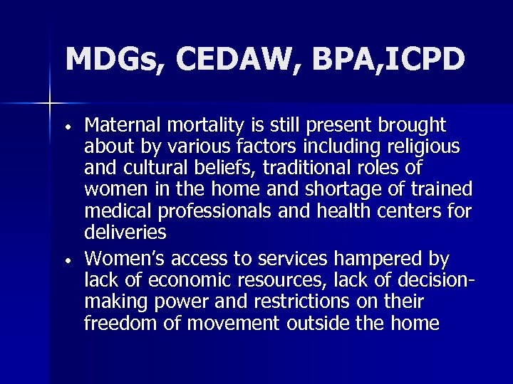 MDGs, CEDAW, BPA, ICPD • • Maternal mortality is still present brought about by