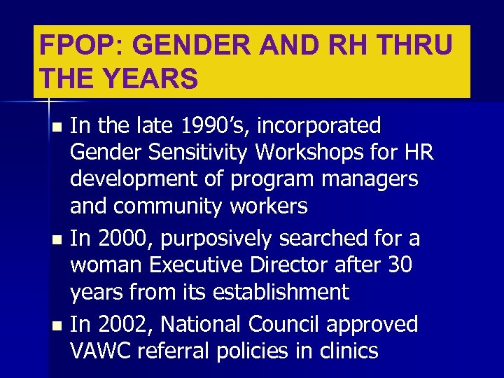 FPOP: GENDER AND RH THRU THE YEARS In the late 1990's, incorporated Gender Sensitivity