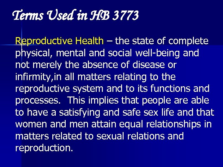 Terms Used in HB 3773 Reproductive Health – the state of complete physical, mental