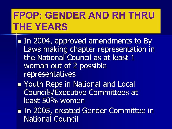 FPOP: GENDER AND RH THRU THE YEARS In 2004, approved amendments to By Laws