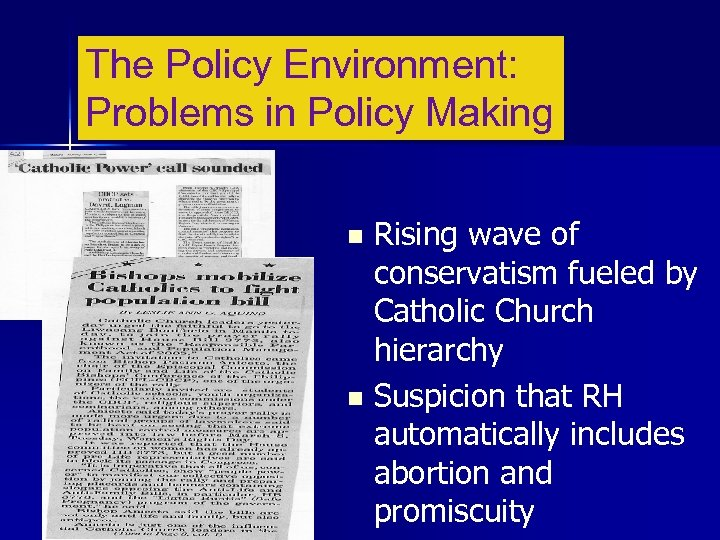 The Policy Environment: Problems in Policy Making Rising wave of conservatism fueled by Catholic