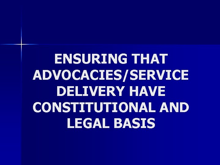 ENSURING THAT ADVOCACIES/SERVICE DELIVERY HAVE CONSTITUTIONAL AND LEGAL BASIS