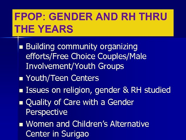 FPOP: GENDER AND RH THRU THE YEARS Building community organizing efforts/Free Choice Couples/Male Involvement/Youth